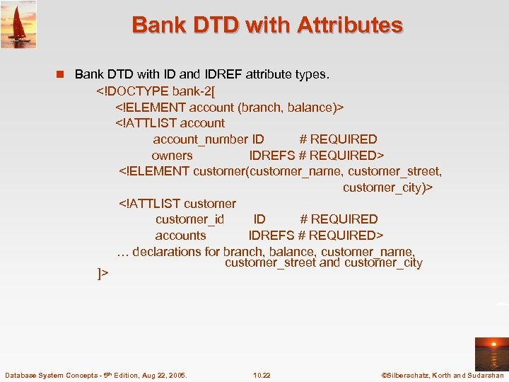 Bank DTD with Attributes n Bank DTD with ID and IDREF attribute types. <!DOCTYPE