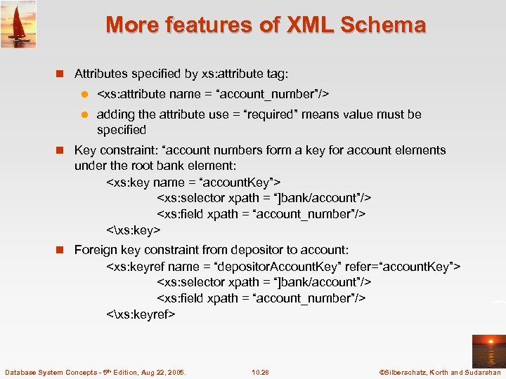 More features of XML Schema n Attributes specified by xs: attribute tag: l <xs: