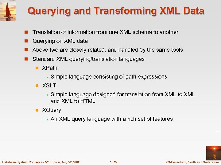 Querying and Transforming XML Data n Translation of information from one XML schema to