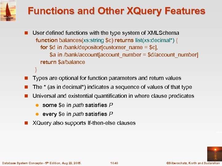 Functions and Other XQuery Features n User defined functions with the type system of