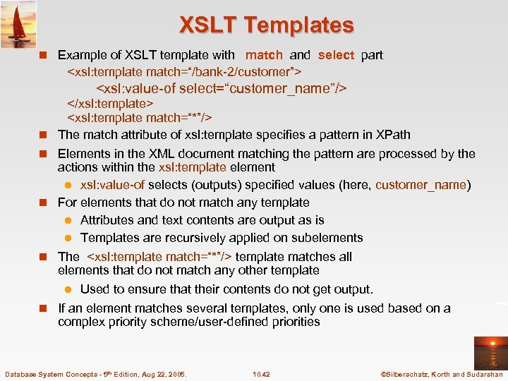 XSLT Templates n Example of XSLT template with match and select part <xsl: template