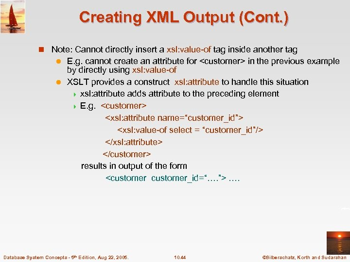Creating XML Output (Cont. ) n Note: Cannot directly insert a xsl: value-of tag