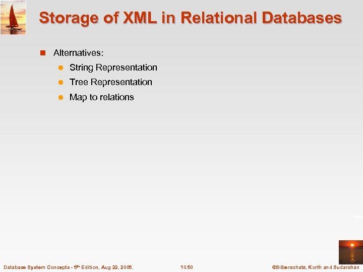 Storage of XML in Relational Databases n Alternatives: l String Representation l Tree Representation