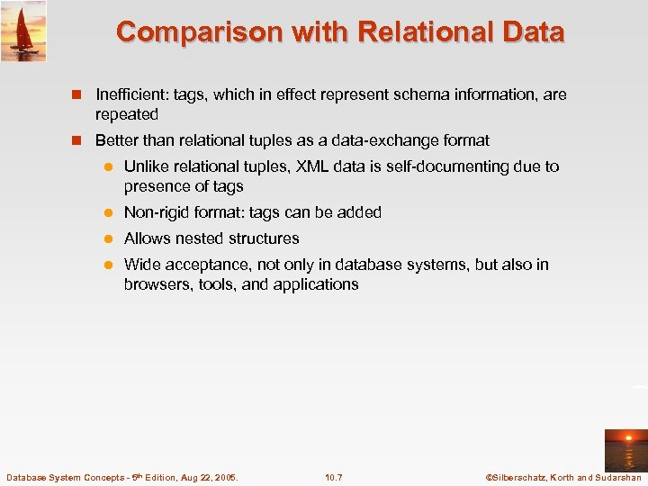Comparison with Relational Data n Inefficient: tags, which in effect represent schema information, are