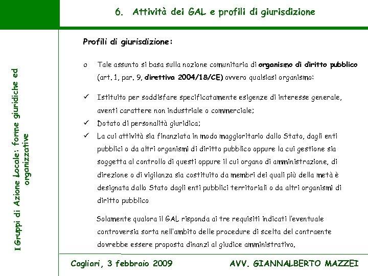 6. Attività dei GAL e profili di giurisdizione I Gruppi di Azione Locale: forme