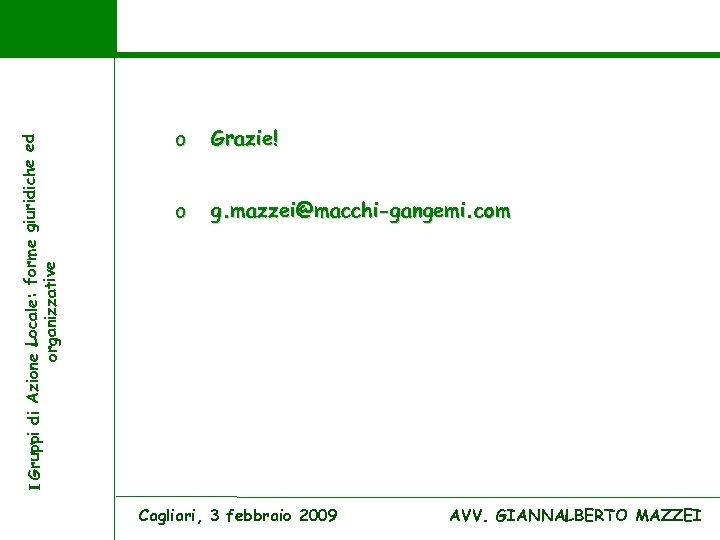 I Gruppi di Azione Locale: forme giuridiche ed organizzative o Grazie! o g. mazzei@macchi-gangemi.