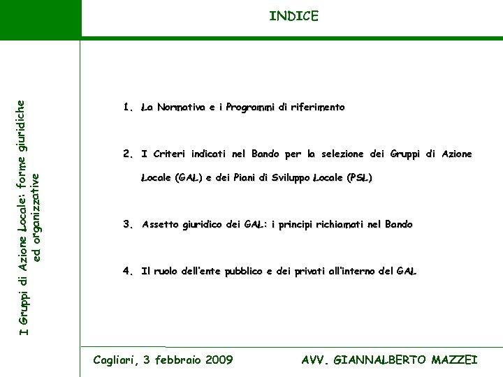 I Gruppi di Azione Locale: forme giuridiche ed organizzative INDICE 1. La Normativa e