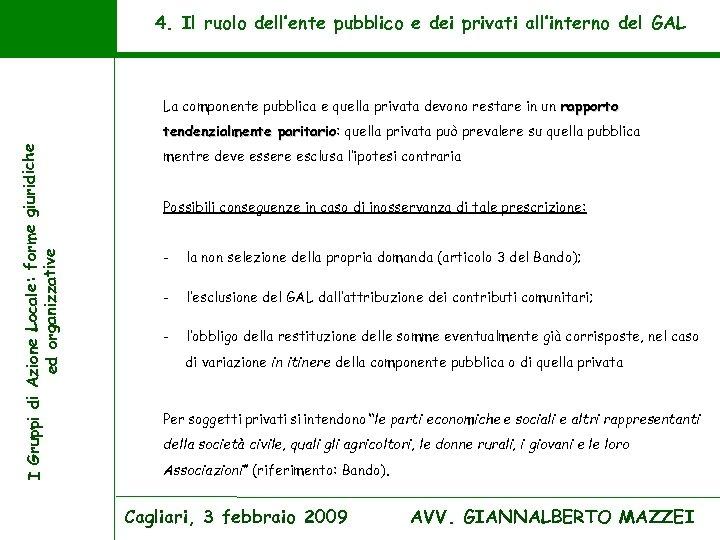 4. Il ruolo dell'ente pubblico e dei privati all'interno del GAL La componente pubblica