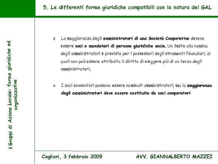 I Gruppi di Azione Locale: forme giuridiche ed organizzative 5. Le differenti forme giuridiche