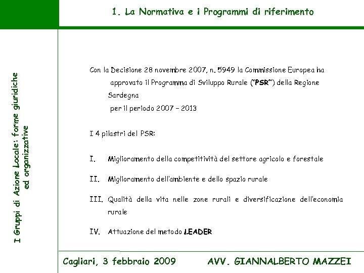 I Gruppi di Azione Locale: forme giuridiche ed organizzative 1. La Normativa e i