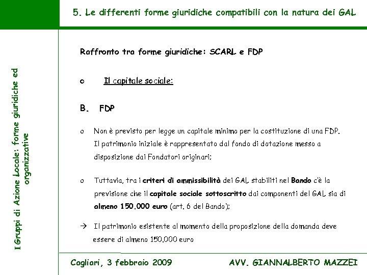 5. Le differenti forme giuridiche compatibili con la natura dei GAL I Gruppi di