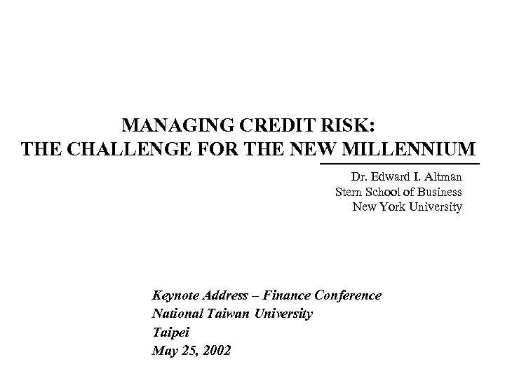MANAGING CREDIT RISK: THE CHALLENGE FOR THE NEW MILLENNIUM Dr. Edward I. Altman Stern