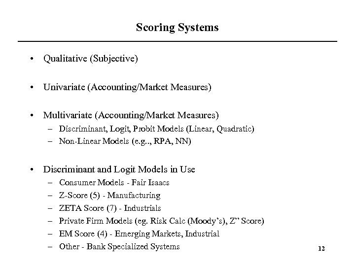 Scoring Systems • Qualitative (Subjective) • Univariate (Accounting/Market Measures) • Multivariate (Accounting/Market Measures) –
