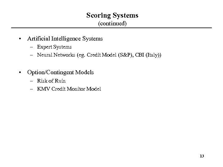 Scoring Systems (continued) • Artificial Intelligence Systems – Expert Systems – Neural Networks (eg.