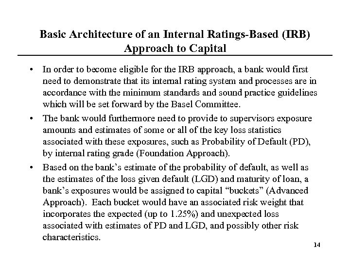 Basic Architecture of an Internal Ratings-Based (IRB) Approach to Capital • In order to