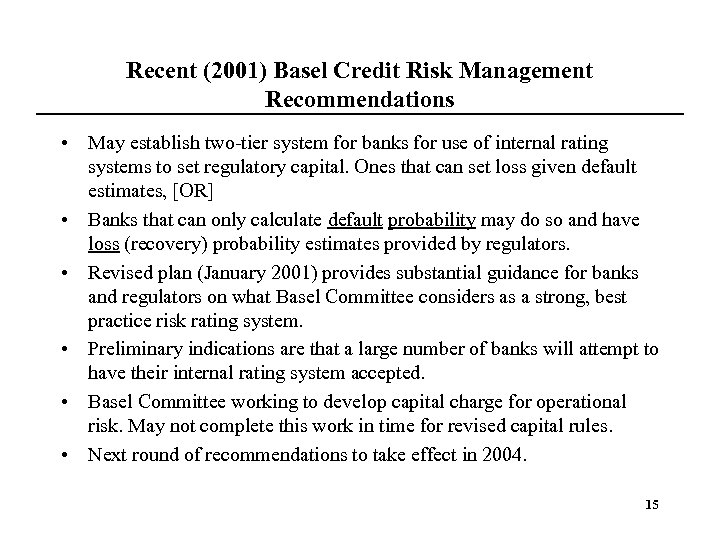 Recent (2001) Basel Credit Risk Management Recommendations • May establish two-tier system for banks