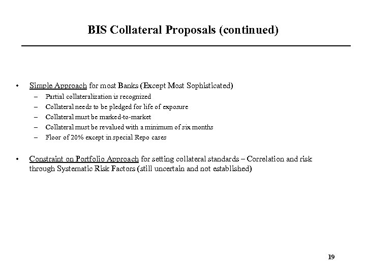 BIS Collateral Proposals (continued) • Simple Approach for most Banks (Except Most Sophisticated) –