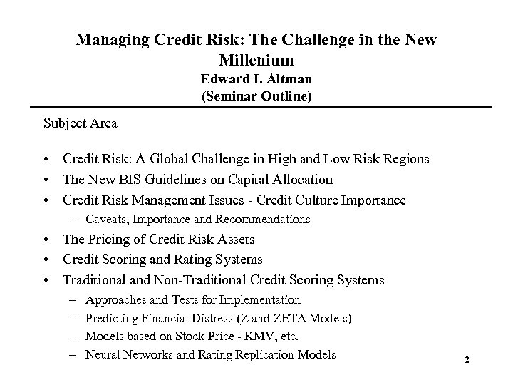 Managing Credit Risk: The Challenge in the New Millenium Edward I. Altman (Seminar Outline)