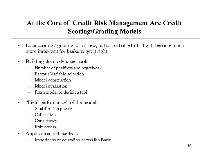 At the Core of Credit Risk Management Are Credit Scoring/Grading Models • Loan scoring