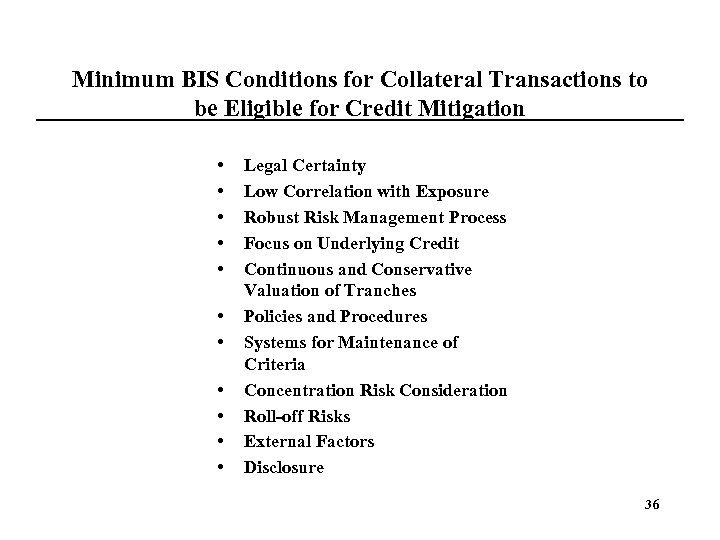 Minimum BIS Conditions for Collateral Transactions to be Eligible for Credit Mitigation • •
