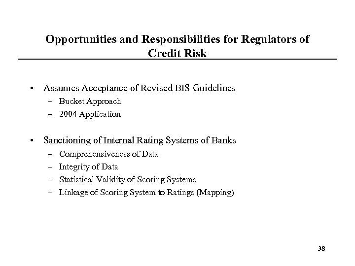 Opportunities and Responsibilities for Regulators of Credit Risk • Assumes Acceptance of Revised BIS
