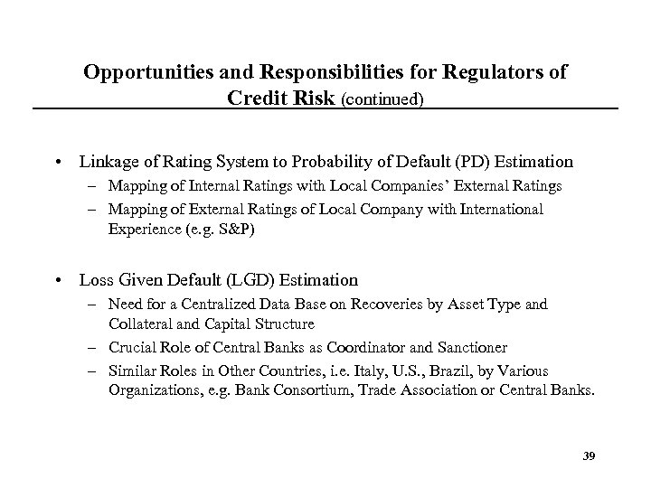 Opportunities and Responsibilities for Regulators of Credit Risk (continued) • Linkage of Rating System
