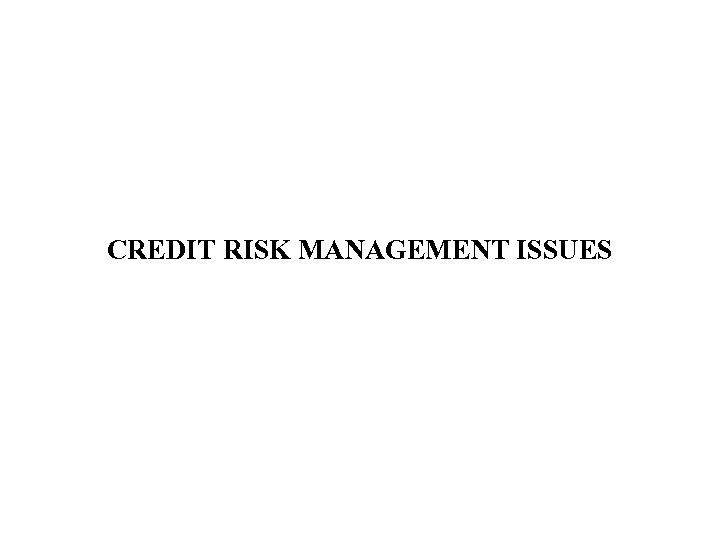 CREDIT RISK MANAGEMENT ISSUES