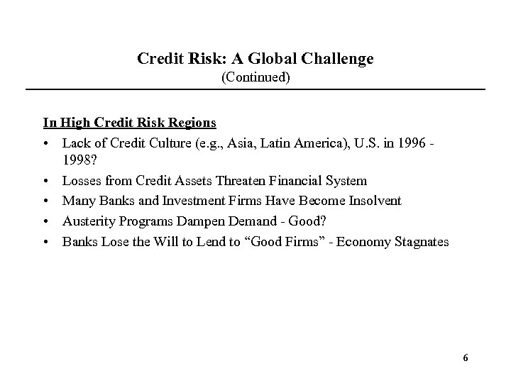 Credit Risk: A Global Challenge (Continued) In High Credit Risk Regions • Lack of