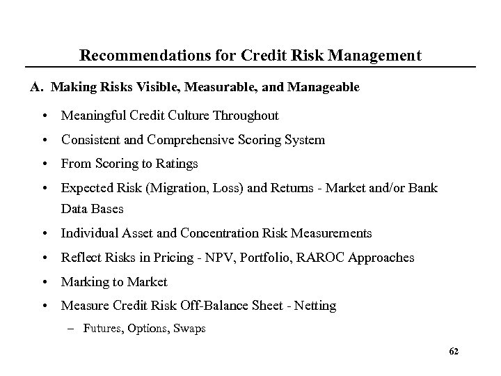 Recommendations for Credit Risk Management A. Making Risks Visible, Measurable, and Manageable • Meaningful