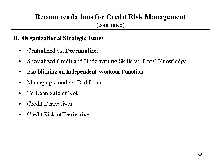 Recommendations for Credit Risk Management (continued) B. Organizational Strategic Issues • Centralized vs. Decentralized
