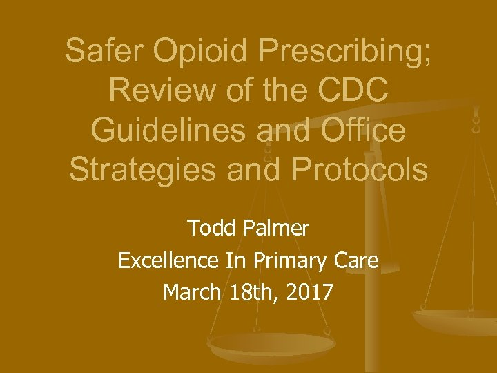 Safer Opioid Prescribing; Review of the CDC Guidelines and Office Strategies and Protocols Todd