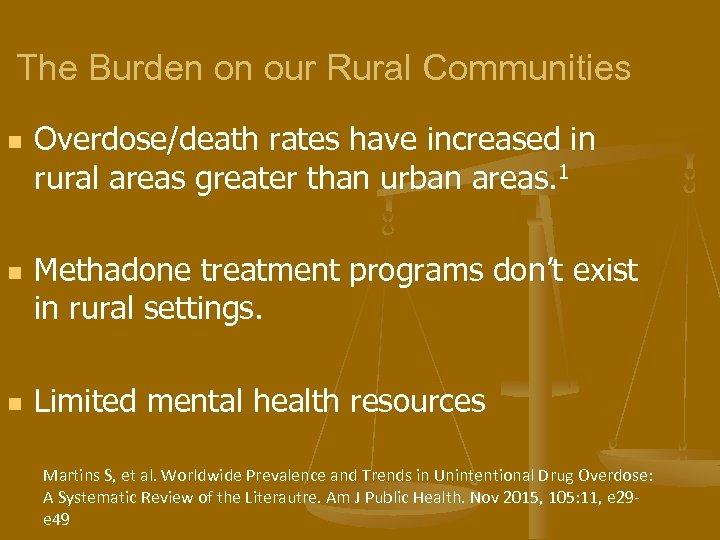 The Burden on our Rural Communities n n n Overdose/death rates have increased in