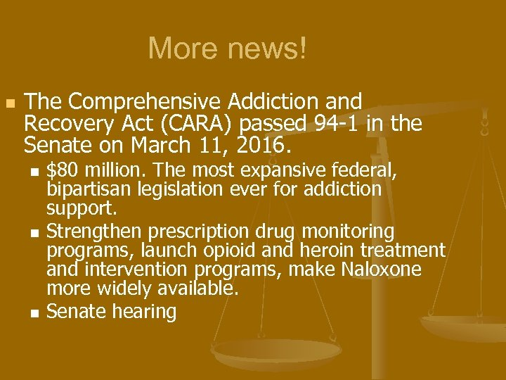 More news! n The Comprehensive Addiction and Recovery Act (CARA) passed 94 -1 in