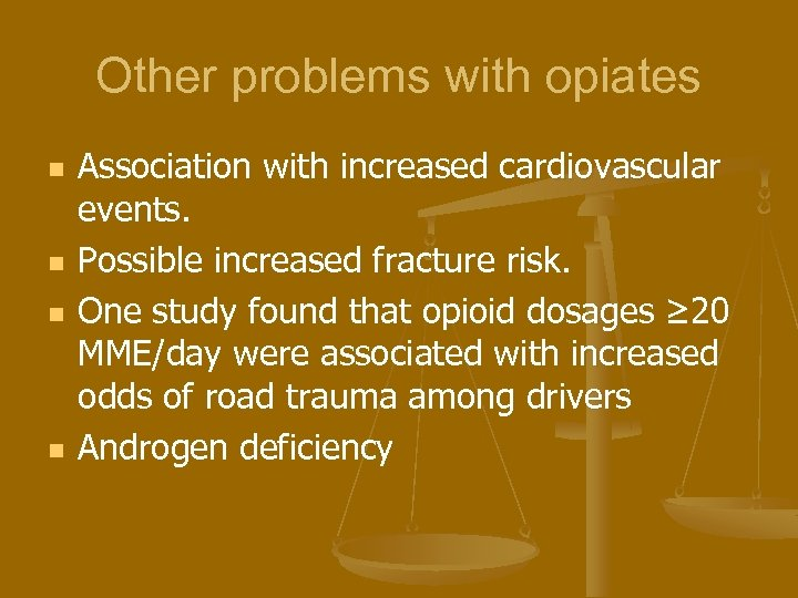 Other problems with opiates n n Association with increased cardiovascular events. Possible increased fracture