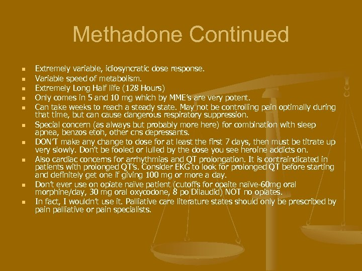 Methadone Continued n n n n n Extremely variable, idiosyncratic dose response. Variable speed