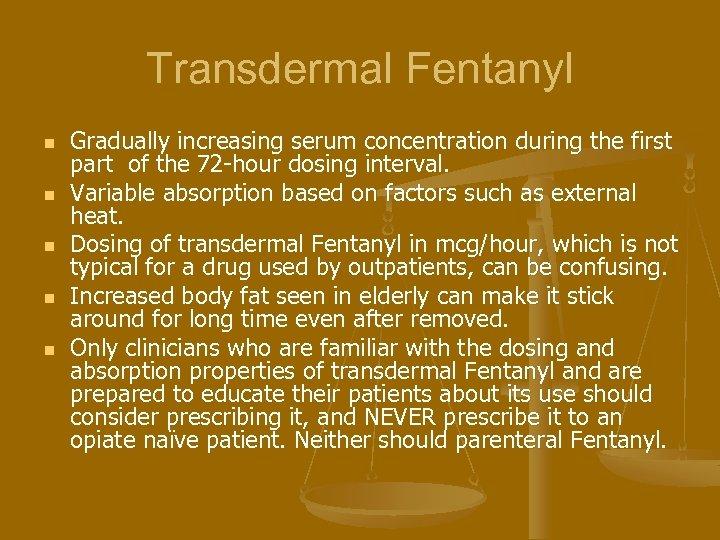 Transdermal Fentanyl n n n Gradually increasing serum concentration during the first part of
