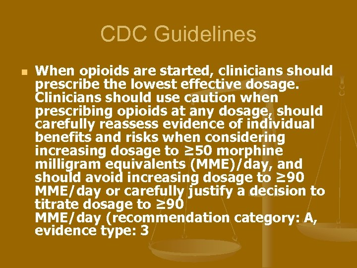 CDC Guidelines n When opioids are started, clinicians should prescribe the lowest effective dosage.