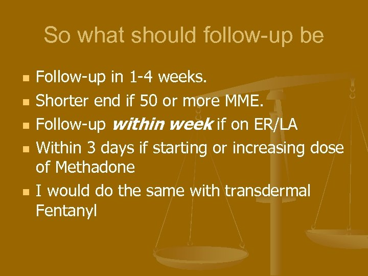 So what should follow-up be n n n Follow-up in 1 -4 weeks. Shorter
