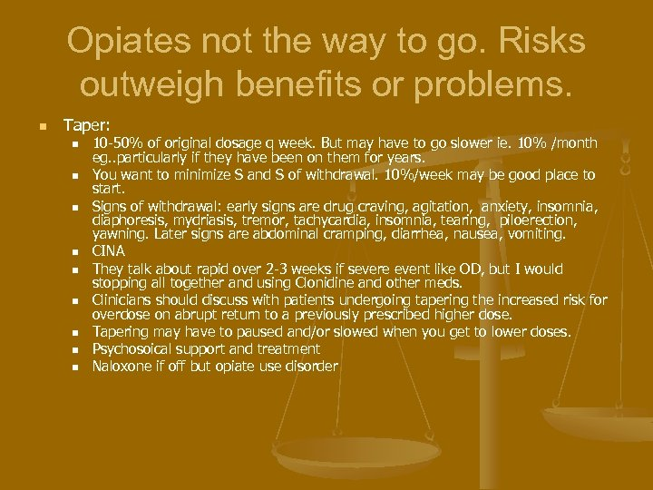 Opiates not the way to go. Risks outweigh benefits or problems. n Taper: n