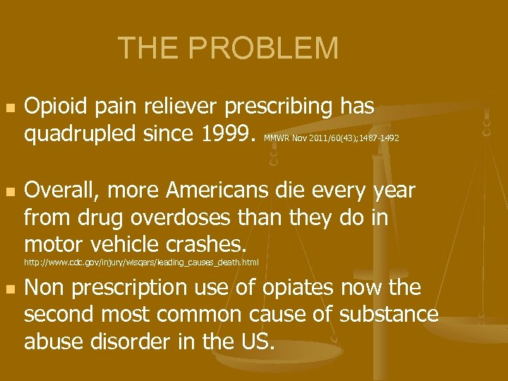 THE PROBLEM n Opioid pain reliever prescribing has quadrupled since 1999. MMWR Nov 2011/60(43);