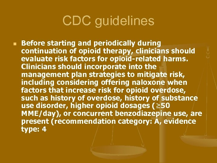 CDC guidelines n Before starting and periodically during continuation of opioid therapy, clinicians should