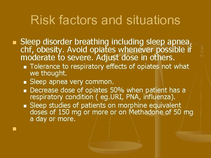 Risk factors and situations n Sleep disorder breathing including sleep apnea, chf, obesity. Avoid