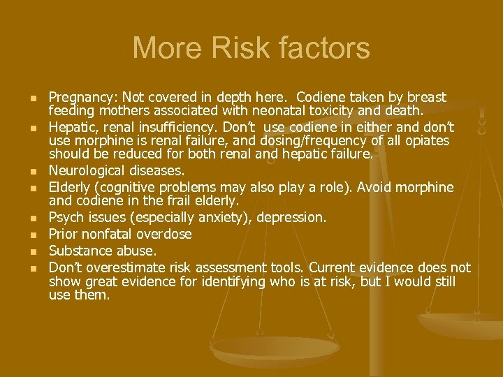 More Risk factors n n n n Pregnancy: Not covered in depth here. Codiene