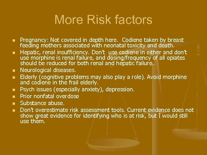 More Risk factors n n n n Pregnancy: Not covered in depth here. Codiene