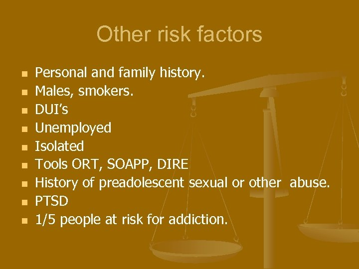 Other risk factors n n n n n Personal and family history. Males, smokers.