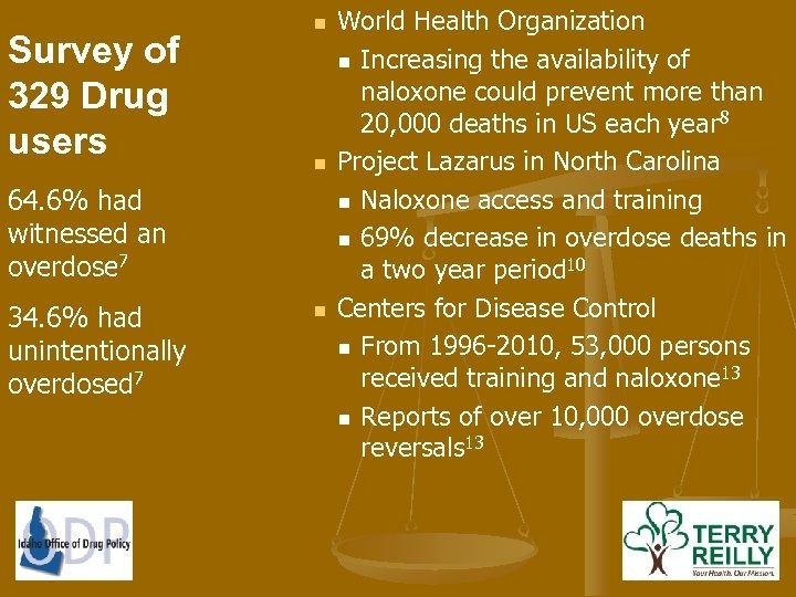 Survey of 329 Drug users n n 64. 6% had witnessed an overdose 7