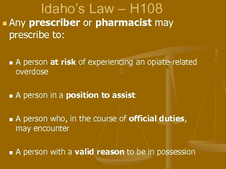 Idaho's Law – H 108 n Any prescriber or pharmacist may prescribe to: n