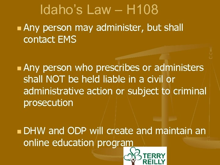 Idaho's Law – H 108 n Any person may administer, but shall contact EMS