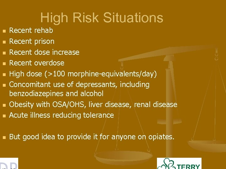 High Risk Situations n Recent rehab Recent prison Recent dose increase Recent overdose High