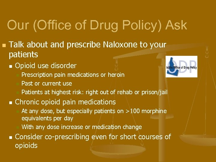 Our (Office of Drug Policy) Ask n Talk about and prescribe Naloxone to your
